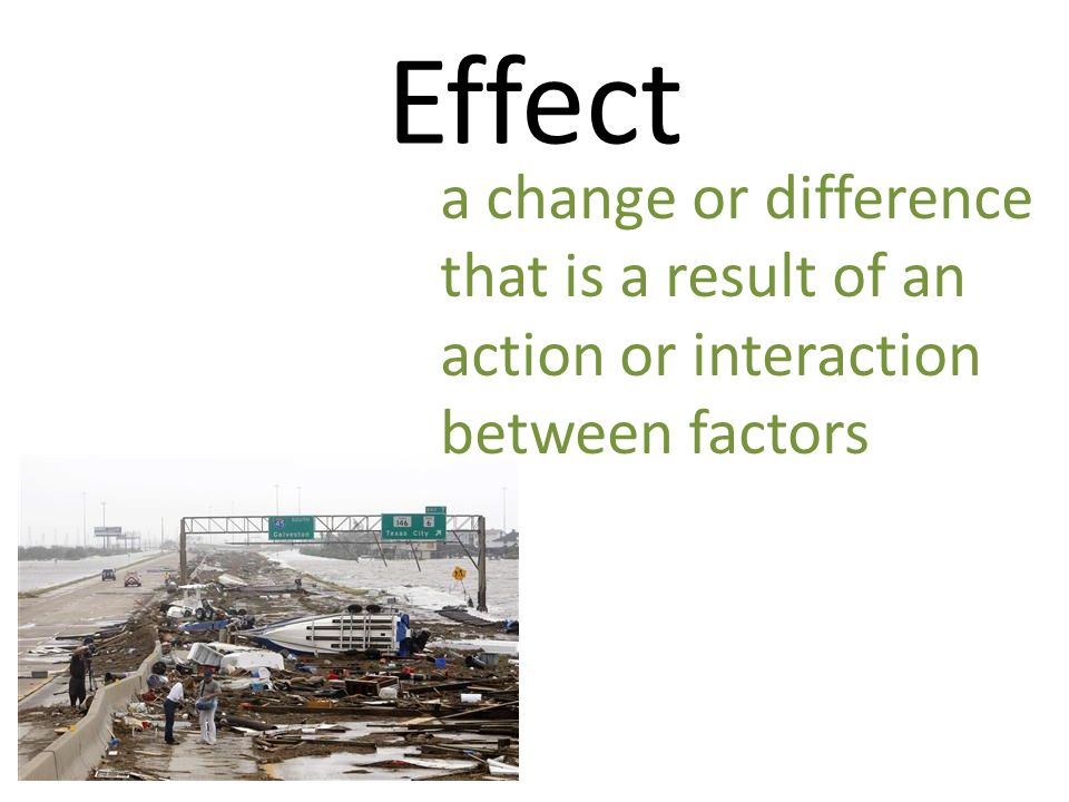 Effect a change or difference that is a result of an action or interaction between factors