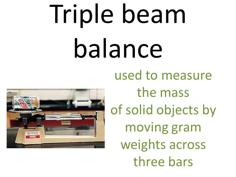 Triple beam balance used to measure the mass