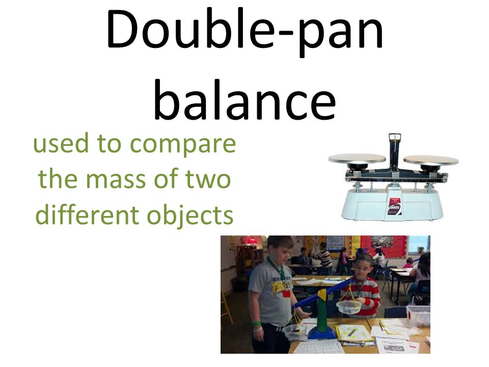 used to compare the mass of two different objects