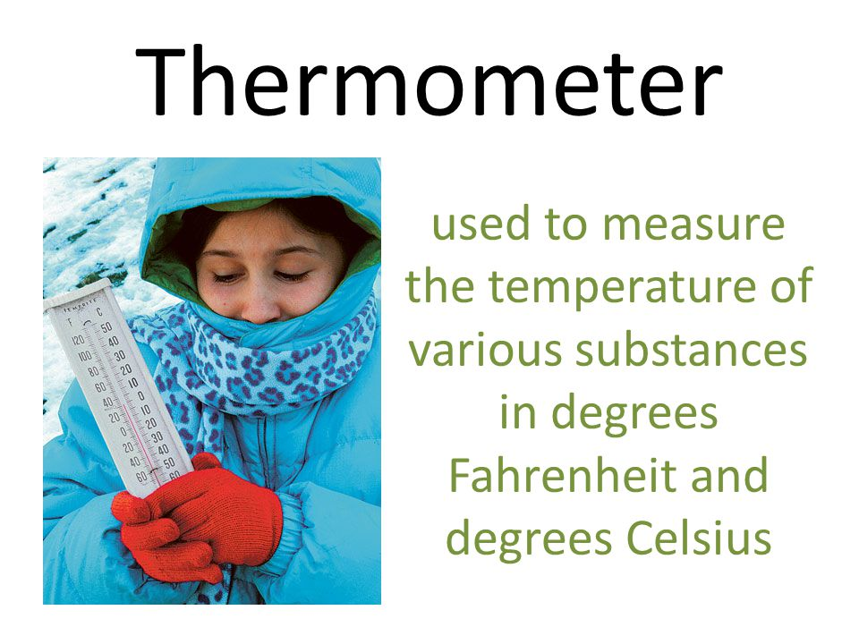 Thermometer used to measure the temperature of various substances in degrees Fahrenheit and degrees Celsius.