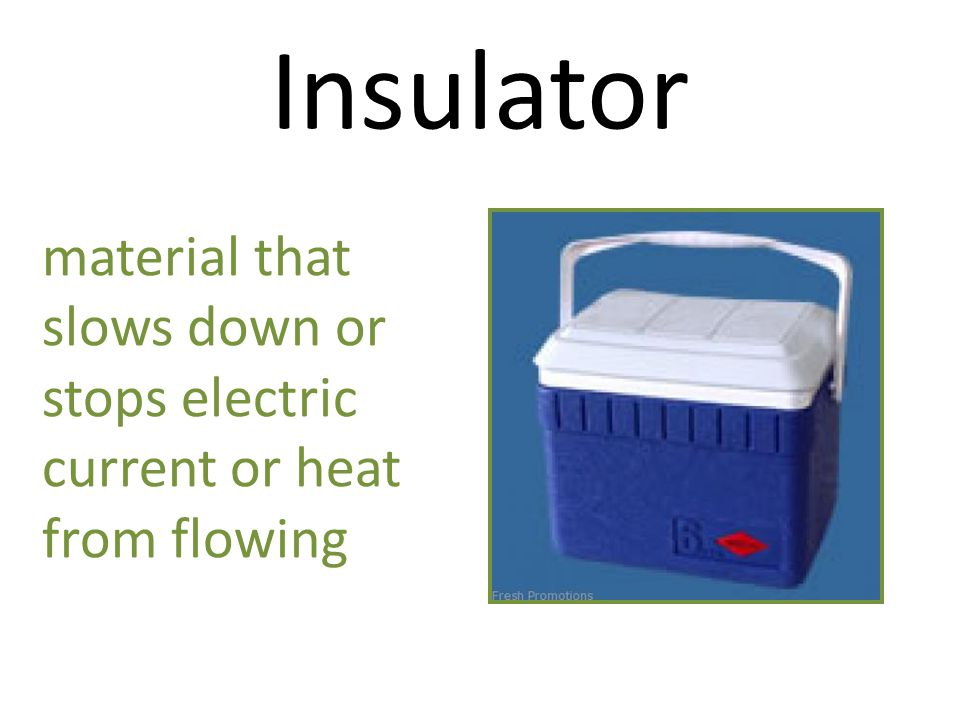Insulator material that slows down or stops electric current or heat from flowing