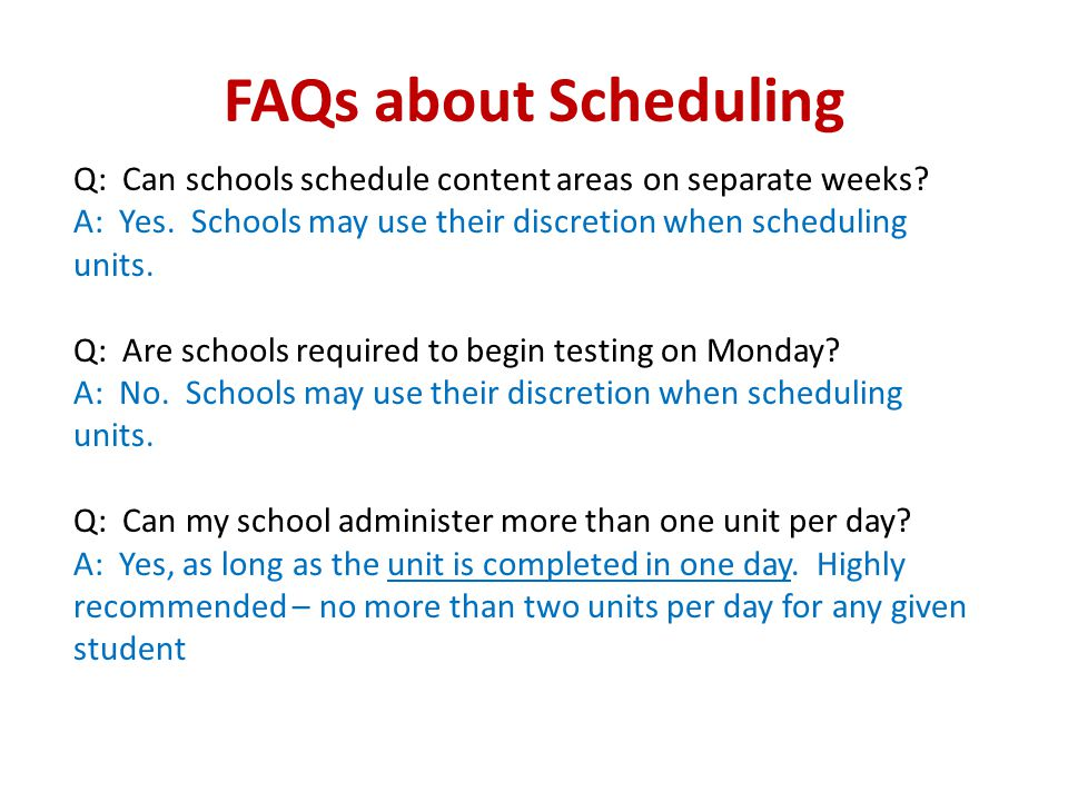 FAQs about Scheduling Q: Can schools schedule content areas on separate weeks A: Yes. Schools may use their discretion when scheduling units.