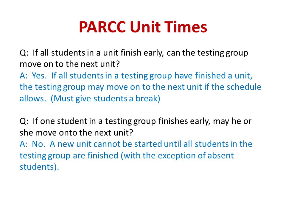 PARCC Unit Times Q: If all students in a unit finish early, can the testing group move on to the next unit