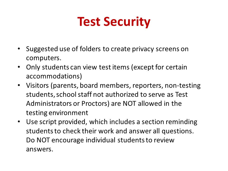 Test Security Suggested use of folders to create privacy screens on computers. Only students can view test items (except for certain accommodations)
