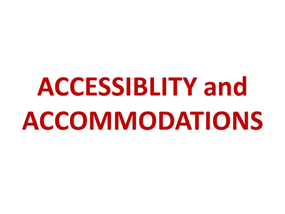 ACCESSIBLITY and ACCOMMODATIONS