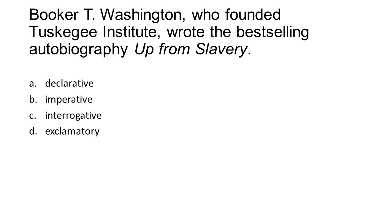 Booker T. Washington, who founded Tuskegee Institute, wrote the bestselling autobiography Up from Slavery.
