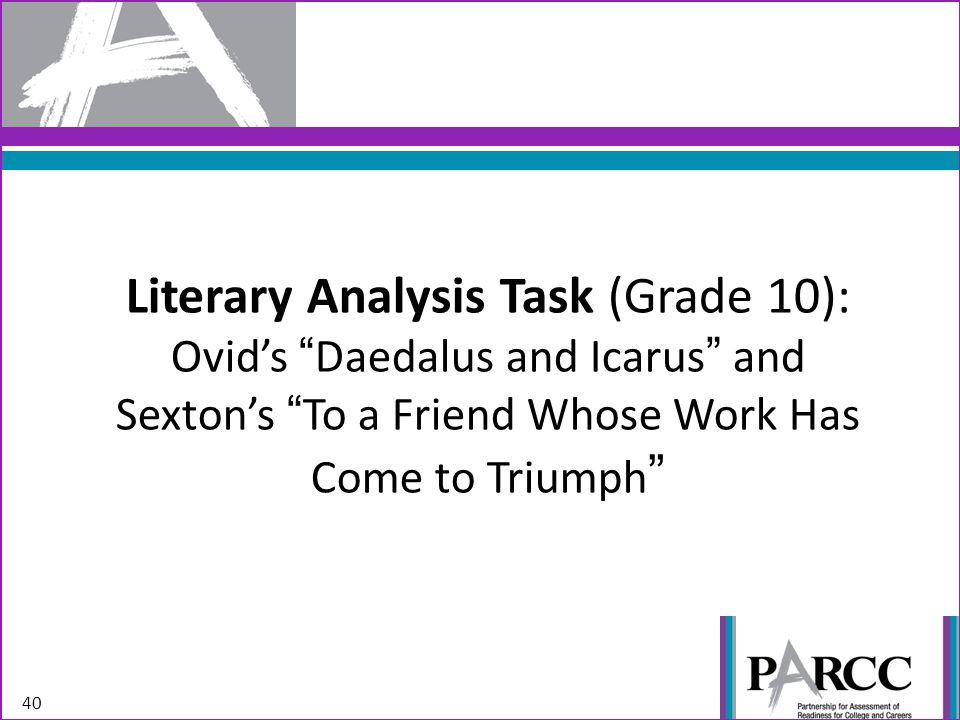Literary Analysis Task (Grade 10): Ovid's Daedalus and Icarus and Sexton's To a Friend Whose Work Has Come to Triumph
