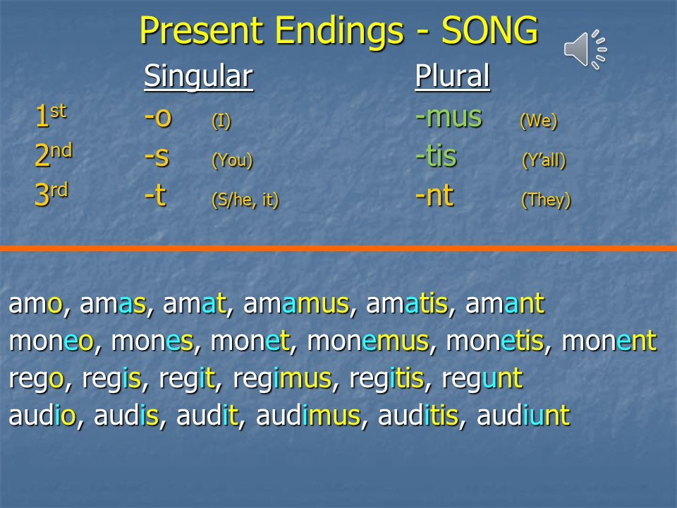 Present Endings - SONG Singular Plural 1st -o (I) -mus (We)