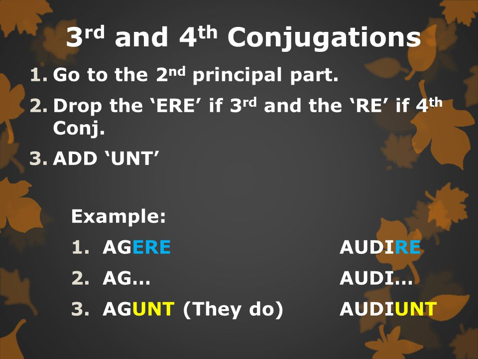3rd and 4th Conjugations Go to the 2nd principal part.