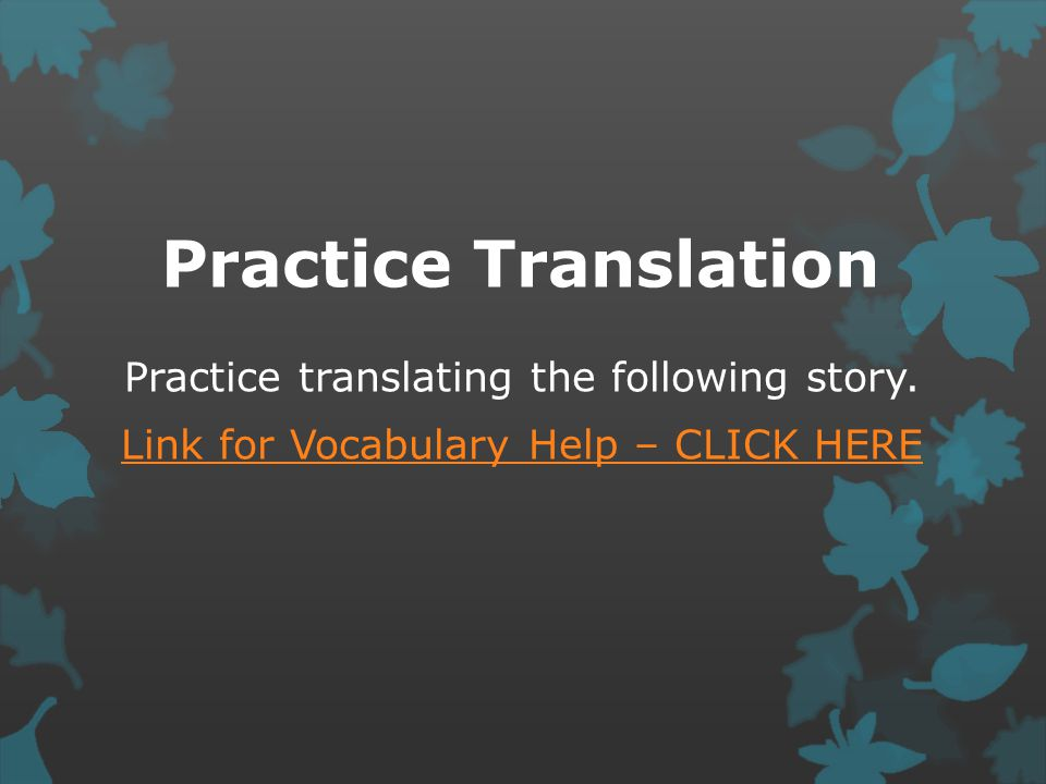 Practice Translation Practice translating the following story.