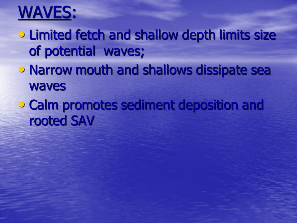 WAVES: Limited fetch and shallow depth limits size of potential waves;