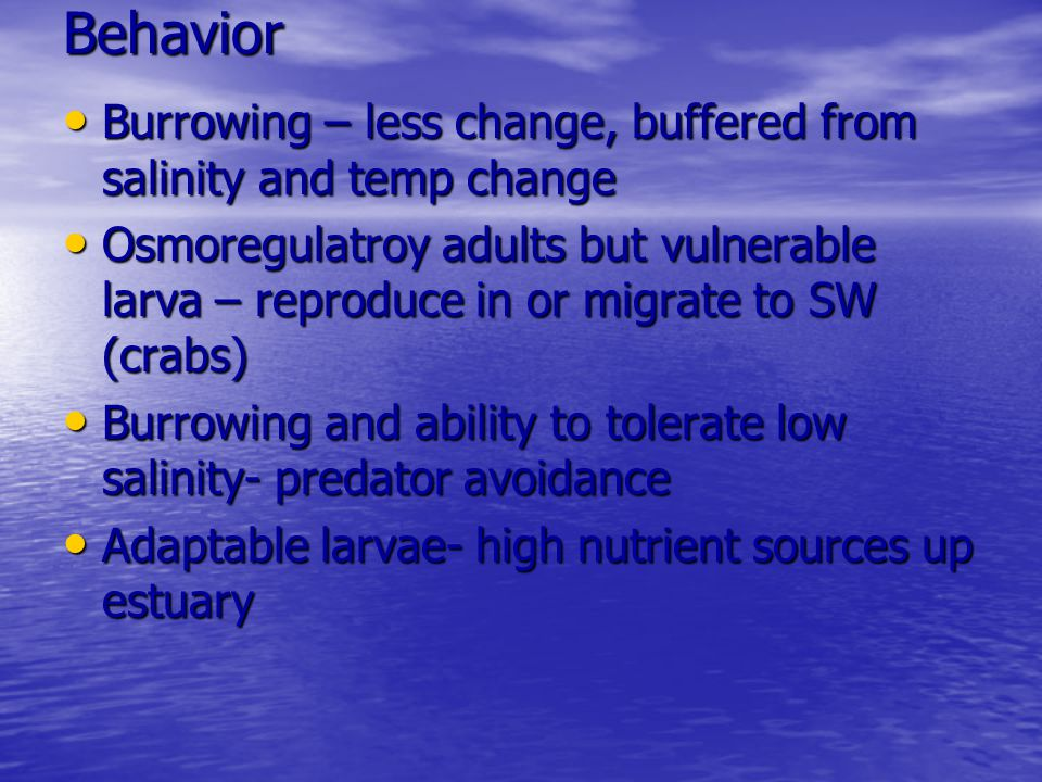 Behavior Burrowing – less change, buffered from salinity and temp change.