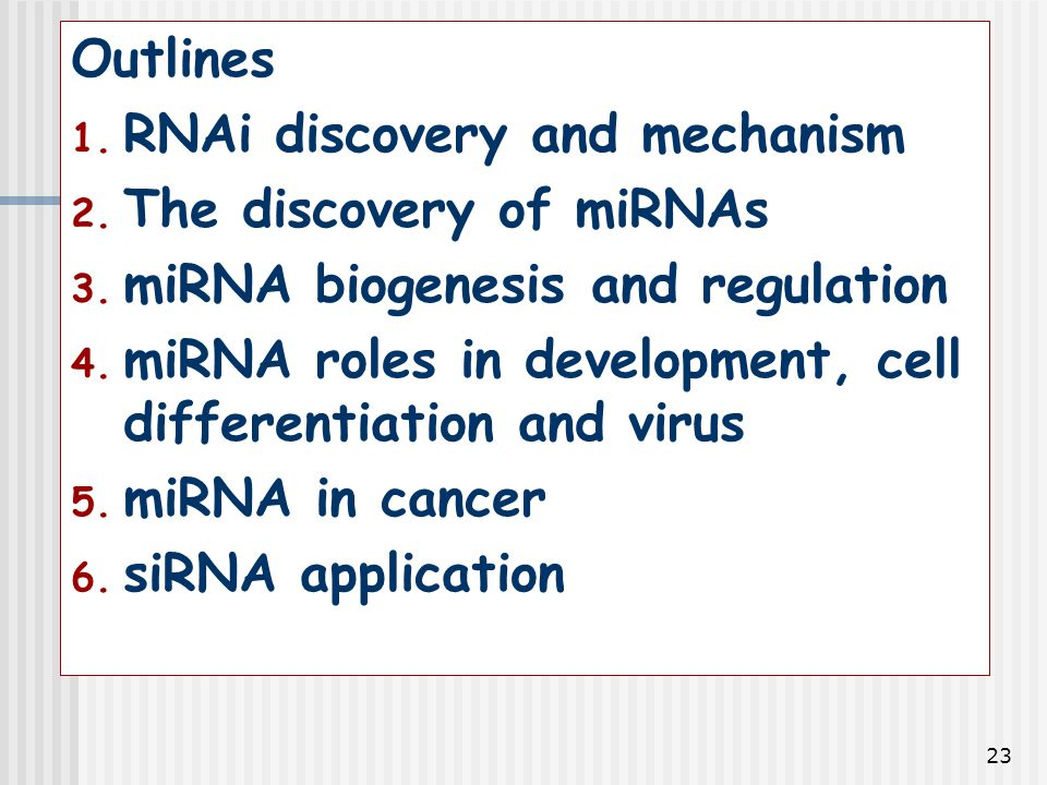 Outlines RNAi discovery and mechanism. The discovery of miRNAs. miRNA biogenesis and regulation.