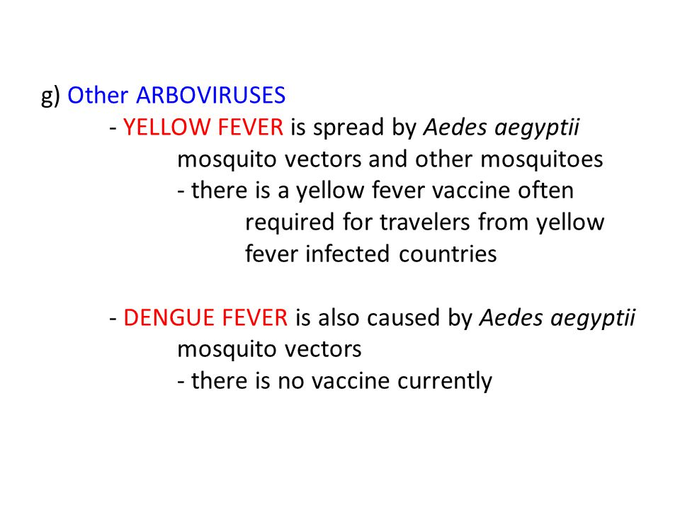 g) Other ARBOVIRUSES. - YELLOW FEVER is spread by Aedes aegyptii