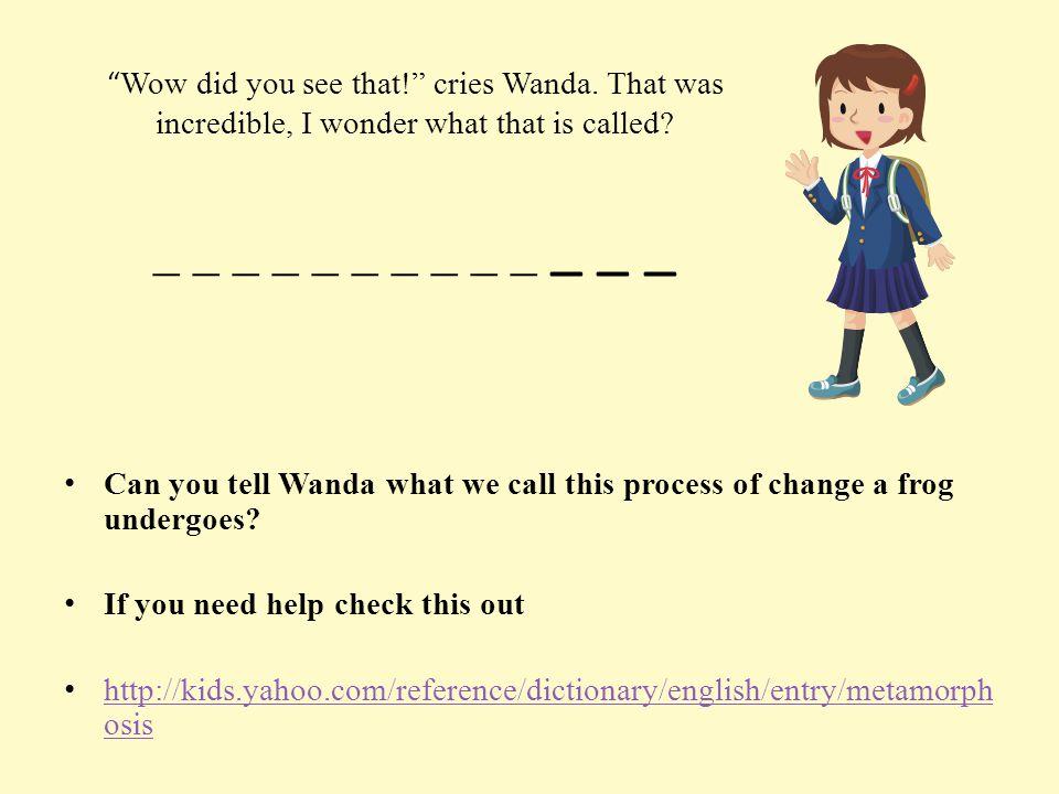 Wow did you see that. cries Wanda