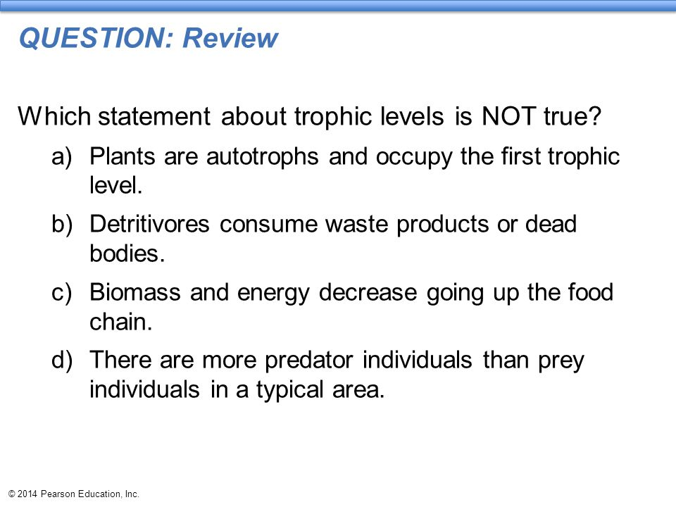 QUESTION: Review Which statement about trophic levels is NOT true