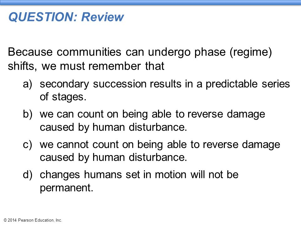 QUESTION: Review Because communities can undergo phase (regime) shifts, we must remember that.