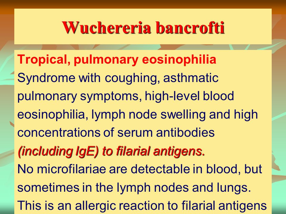 Wuchereria bancrofti Tropical, pulmonary eosinophilia