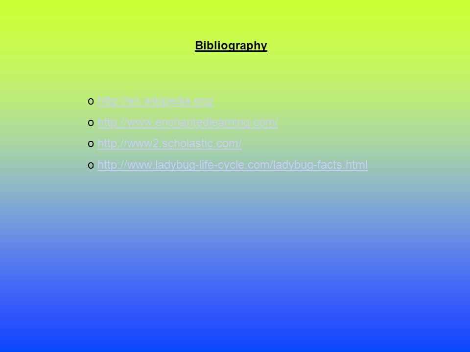 Bibliography http://en.wikipedia.org/ http://www.enchantedlearning.com/ http://www2.scholastic.com/