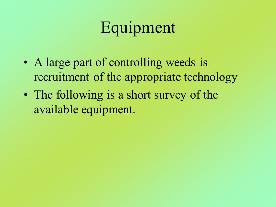 Equipment A large part of controlling weeds is recruitment of the appropriate technology.