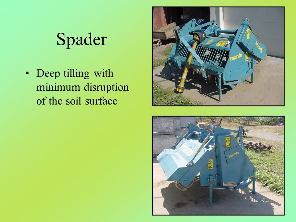 Spader Deep tilling with minimum disruption of the soil surface