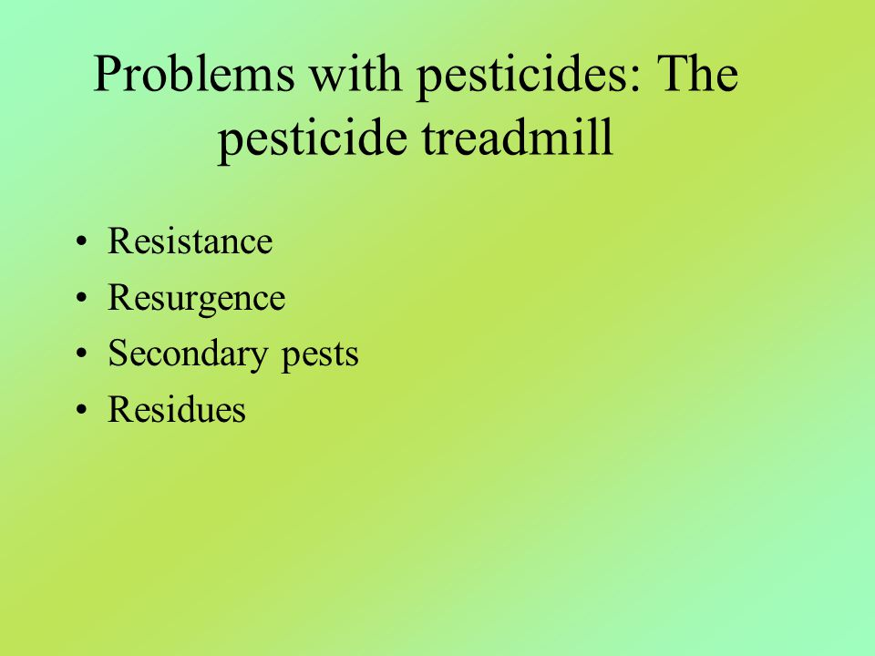 Problems with pesticides: The pesticide treadmill