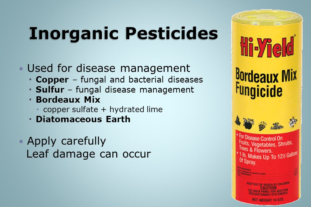 Inorganic Pesticides Used for disease management Apply carefully