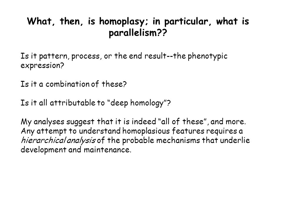 What, then, is homoplasy; in particular, what is parallelism