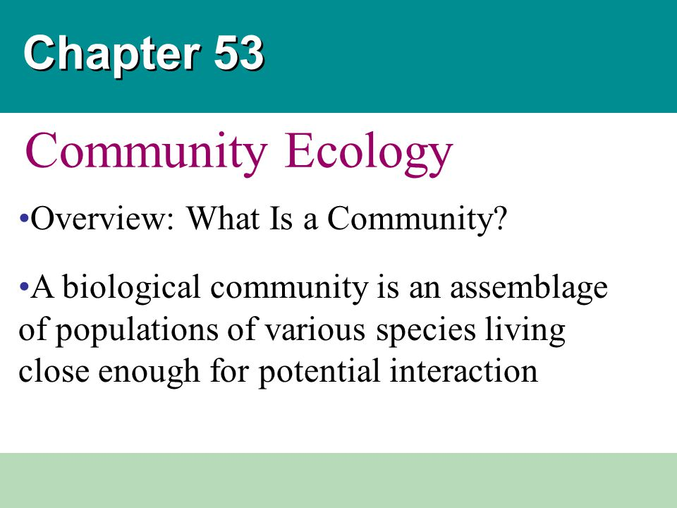 Community Ecology Chapter 53 Overview: What Is a Community