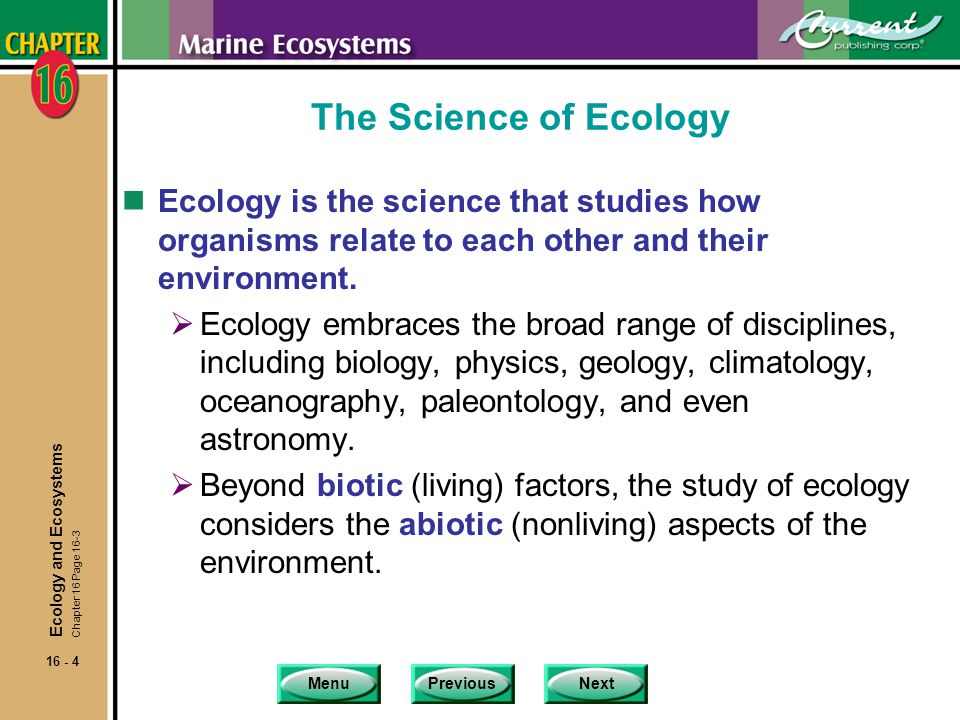 The Science of Ecology Ecology is the science that studies how organisms relate to each other and their environment.