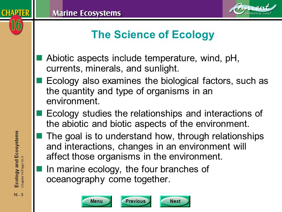 The Science of Ecology Abiotic aspects include temperature, wind, pH, currents, minerals, and sunlight.