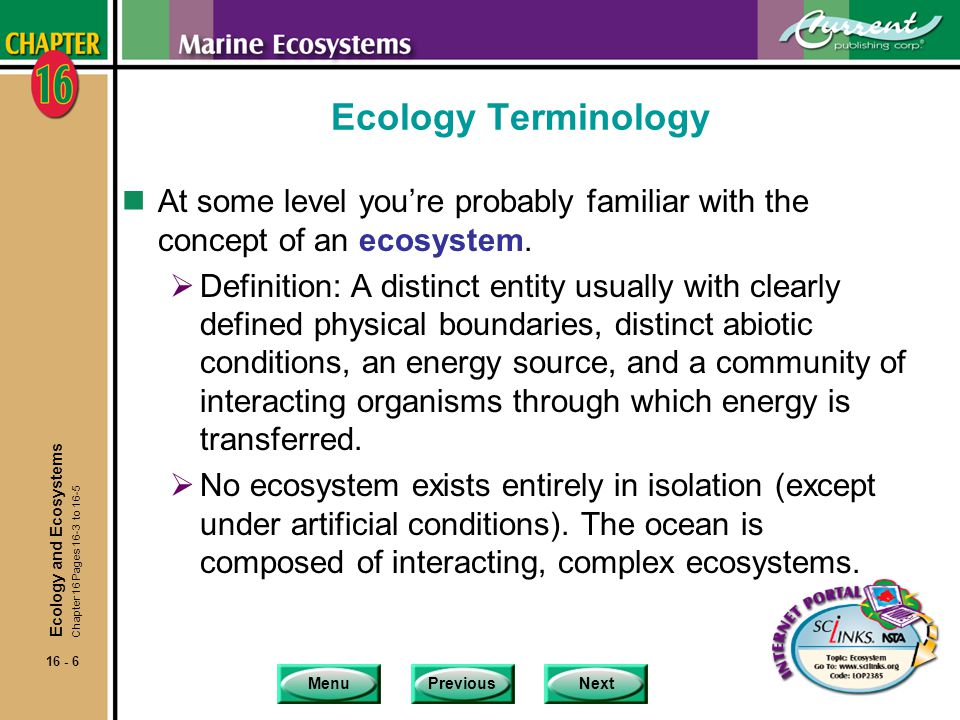 Ecology Terminology At some level you're probably familiar with the concept of an ecosystem.