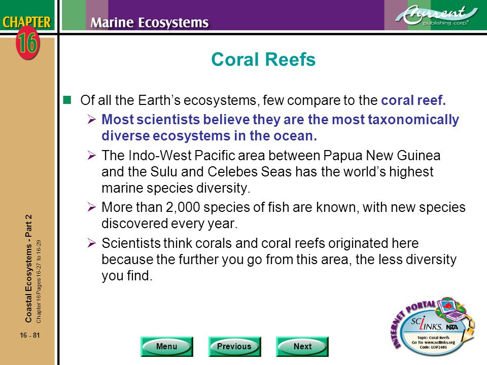 Coral Reefs Of all the Earth's ecosystems, few compare to the coral reef.