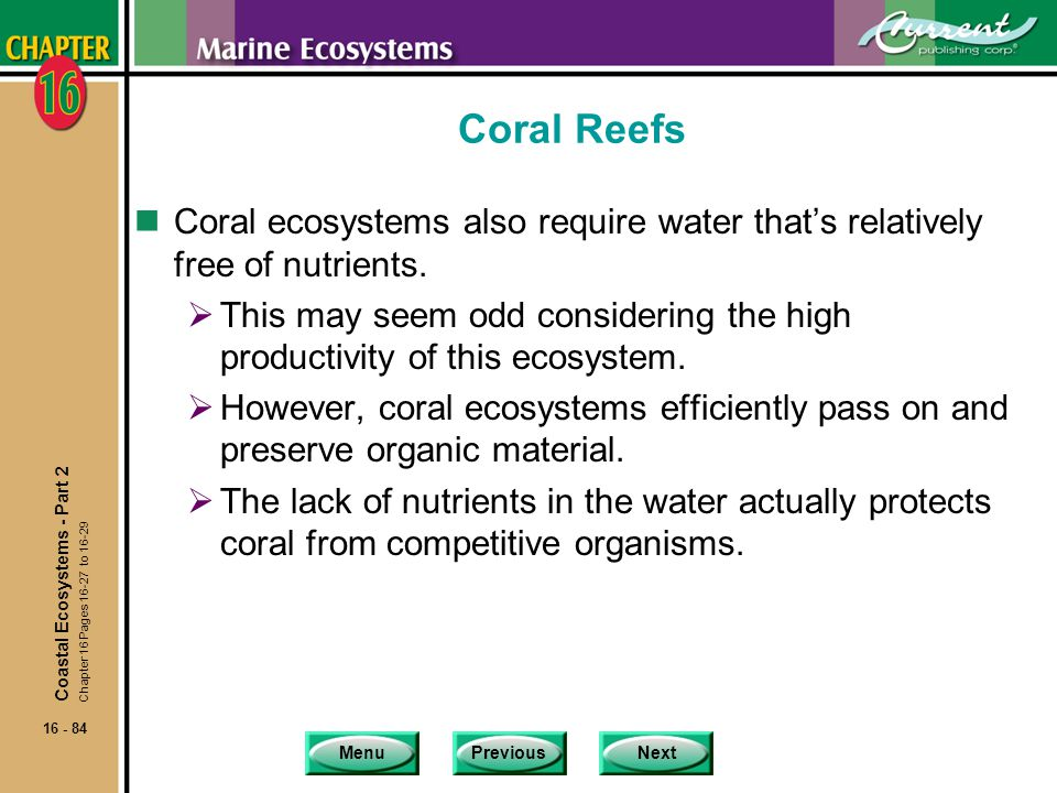 Coral Reefs Coral ecosystems also require water that's relatively free of nutrients.