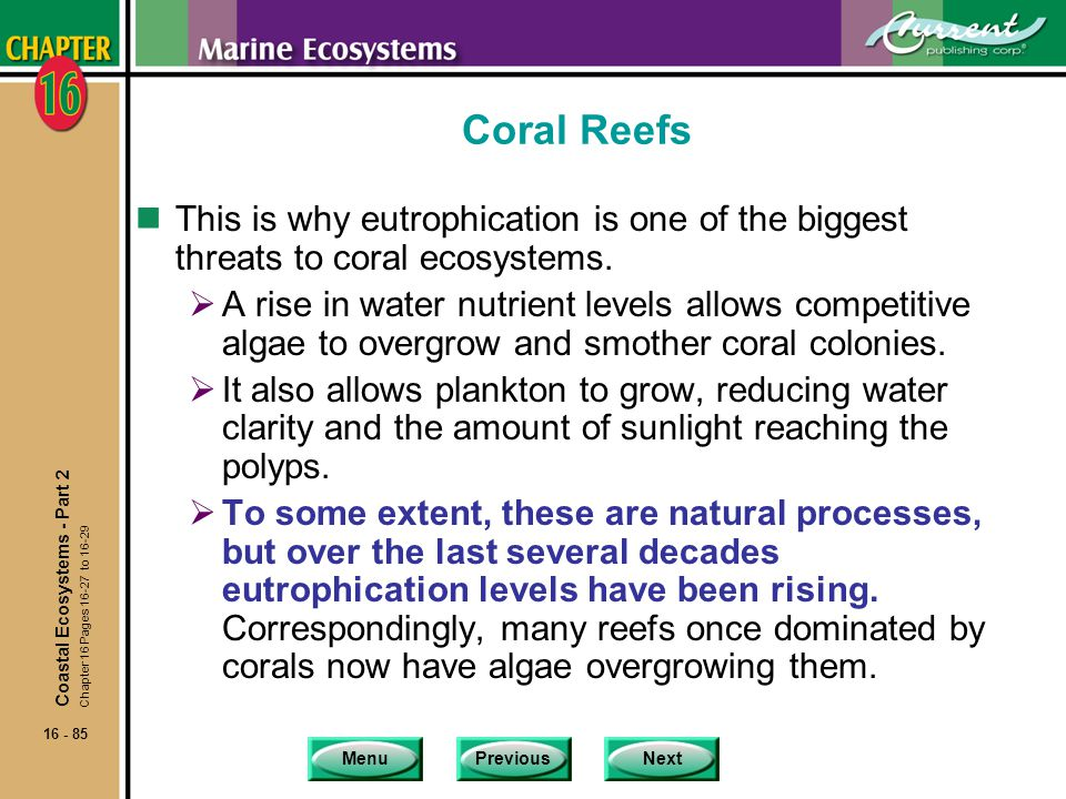 Coral Reefs This is why eutrophication is one of the biggest threats to coral ecosystems.