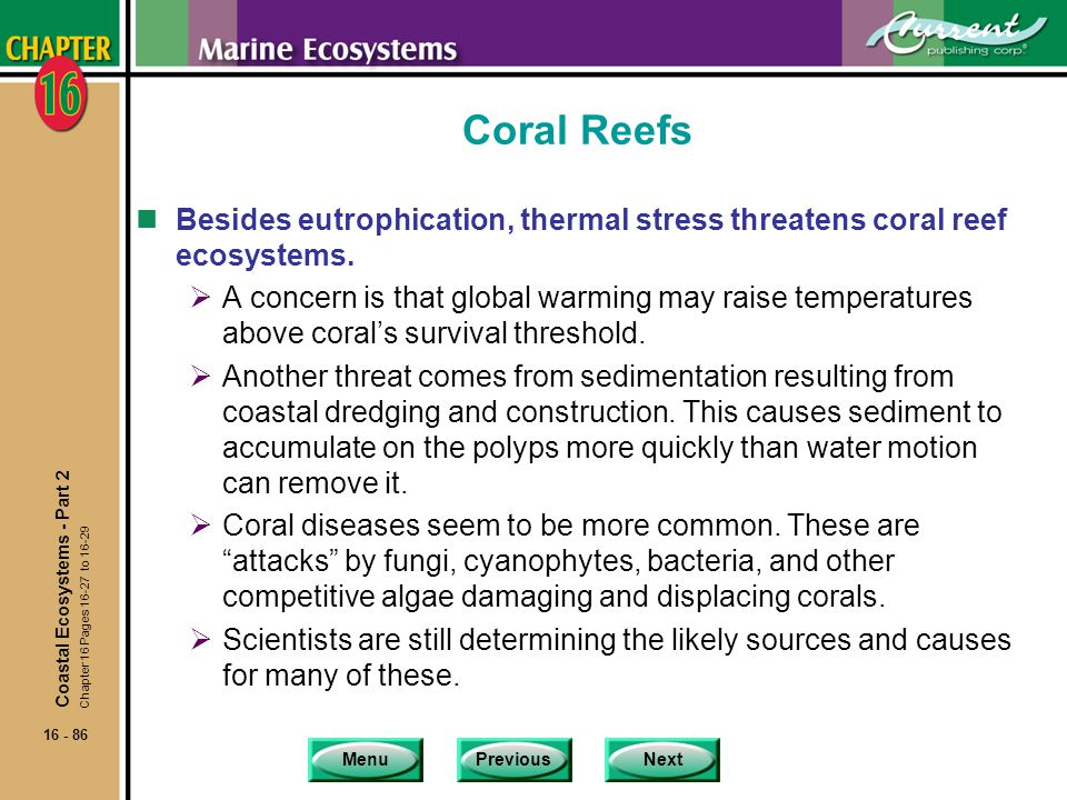 Coral Reefs Besides eutrophication, thermal stress threatens coral reef ecosystems.