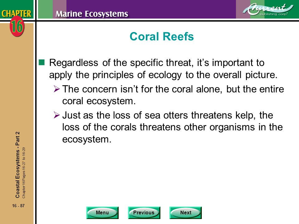 Coral Reefs Regardless of the specific threat, it's important to apply the principles of ecology to the overall picture.