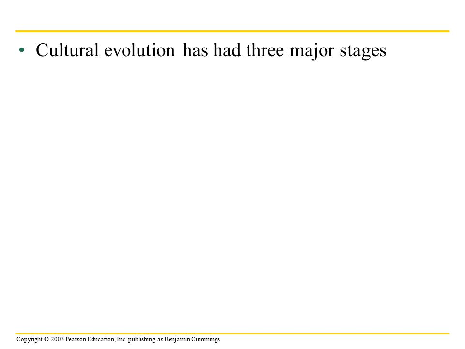 Cultural evolution has had three major stages