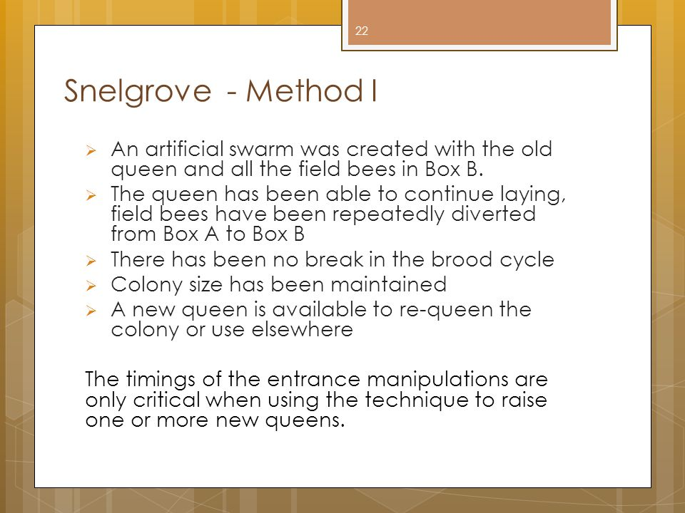 Snelgrove - Method I An artificial swarm was created with the old queen and all the field bees in Box B.