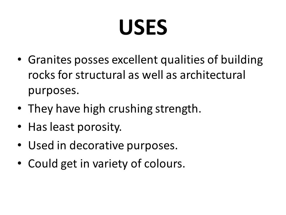 USES Granites posses excellent qualities of building rocks for structural as well as architectural purposes.