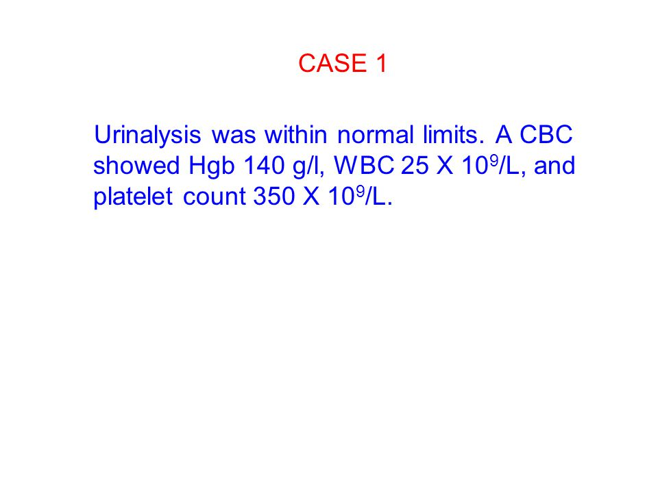 CASE 1 Urinalysis was within normal limits.