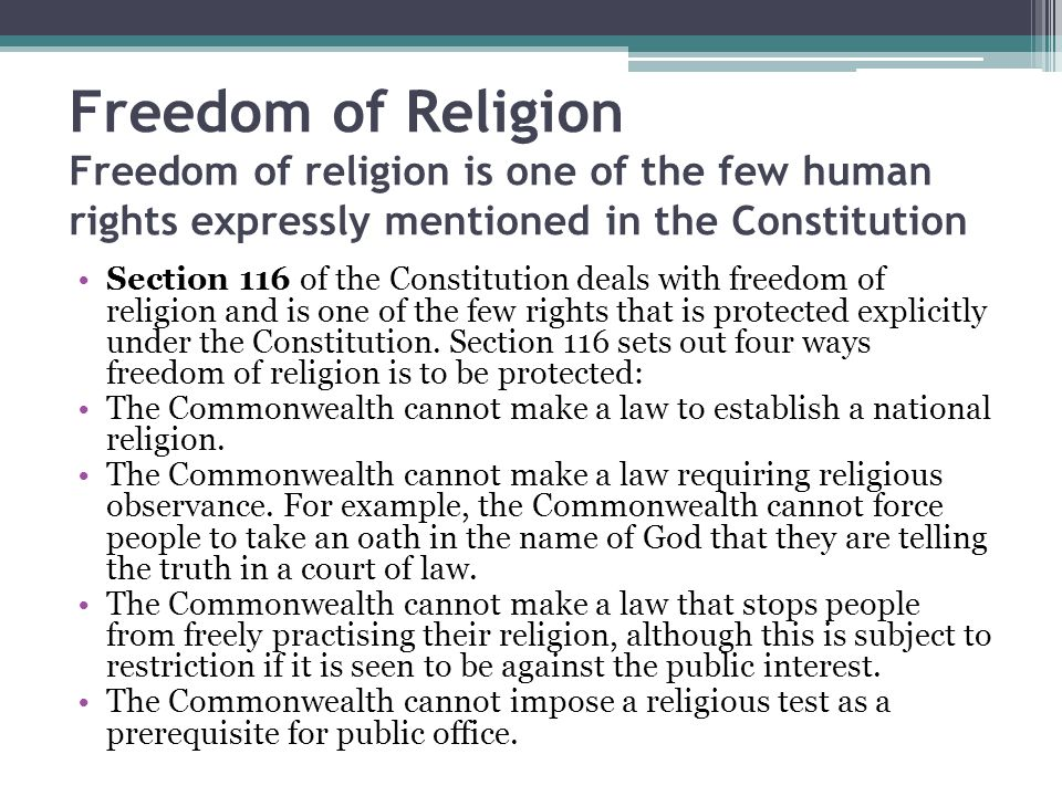 Freedom of Religion Freedom of religion is one of the few human rights expressly mentioned in the Constitution