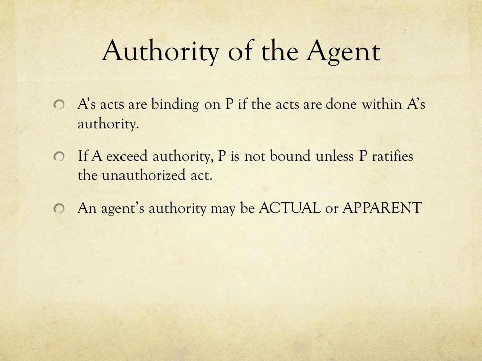 Authority of the Agent A's acts are binding on P if the acts are done within A's authority.