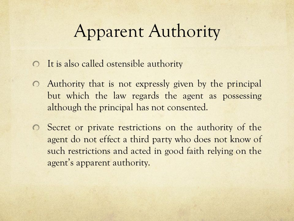 Apparent Authority It is also called ostensible authority