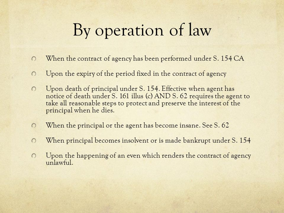 By operation of law When the contract of agency has been performed under S. 154 CA. Upon the expiry of the period fixed in the contract of agency.