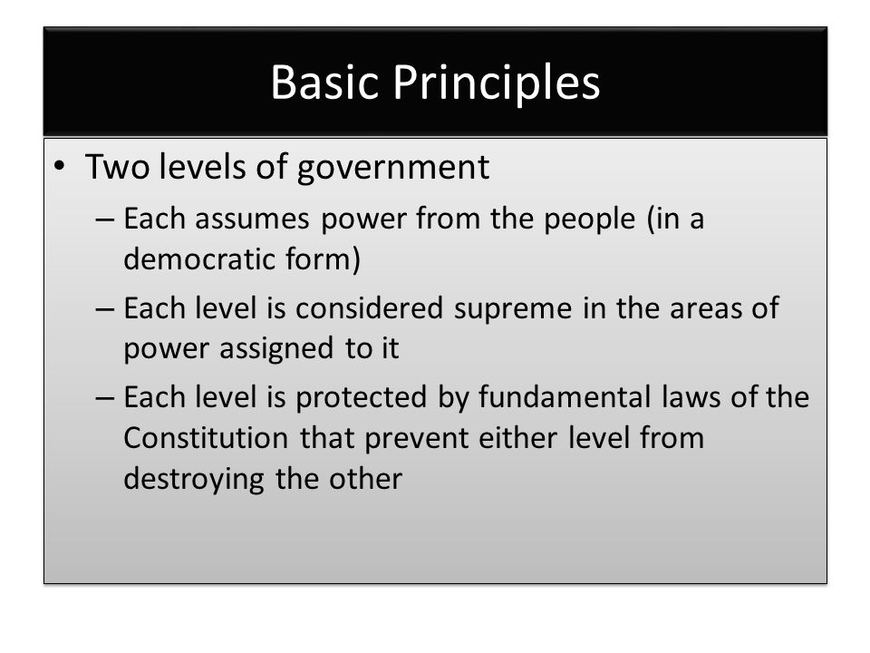 Basic Principles Two levels of government