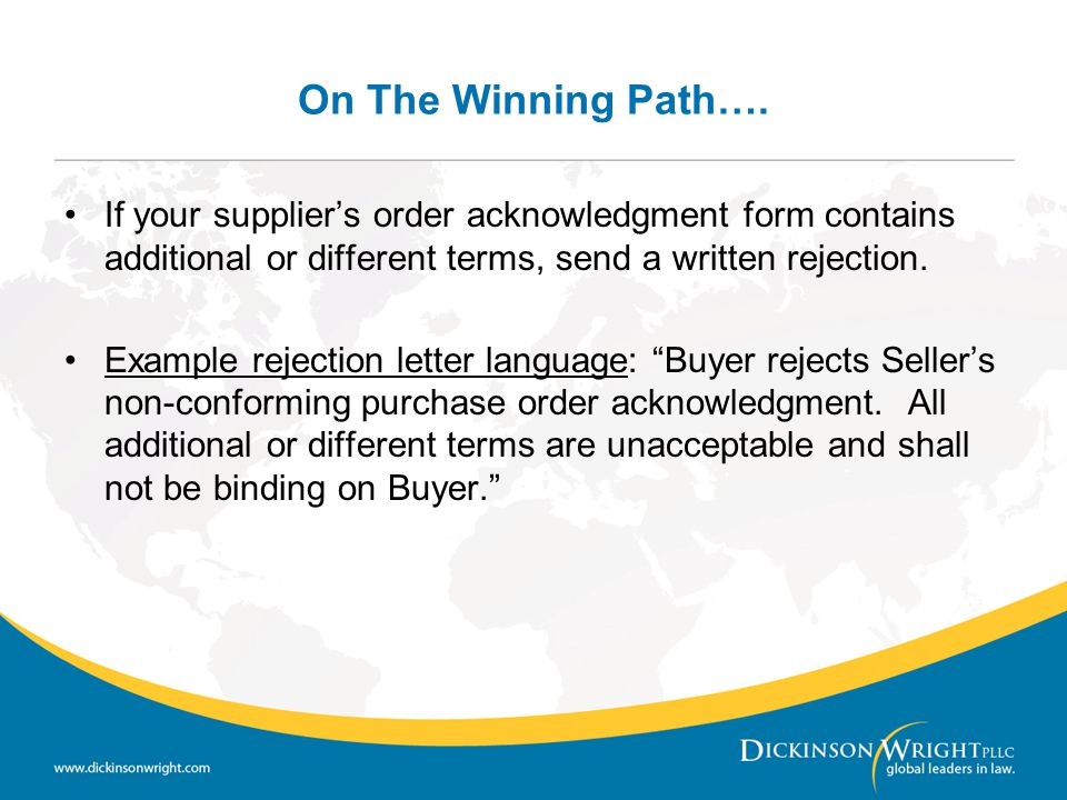 On The Winning Path…. If your supplier's order acknowledgment form contains additional or different terms, send a written rejection.