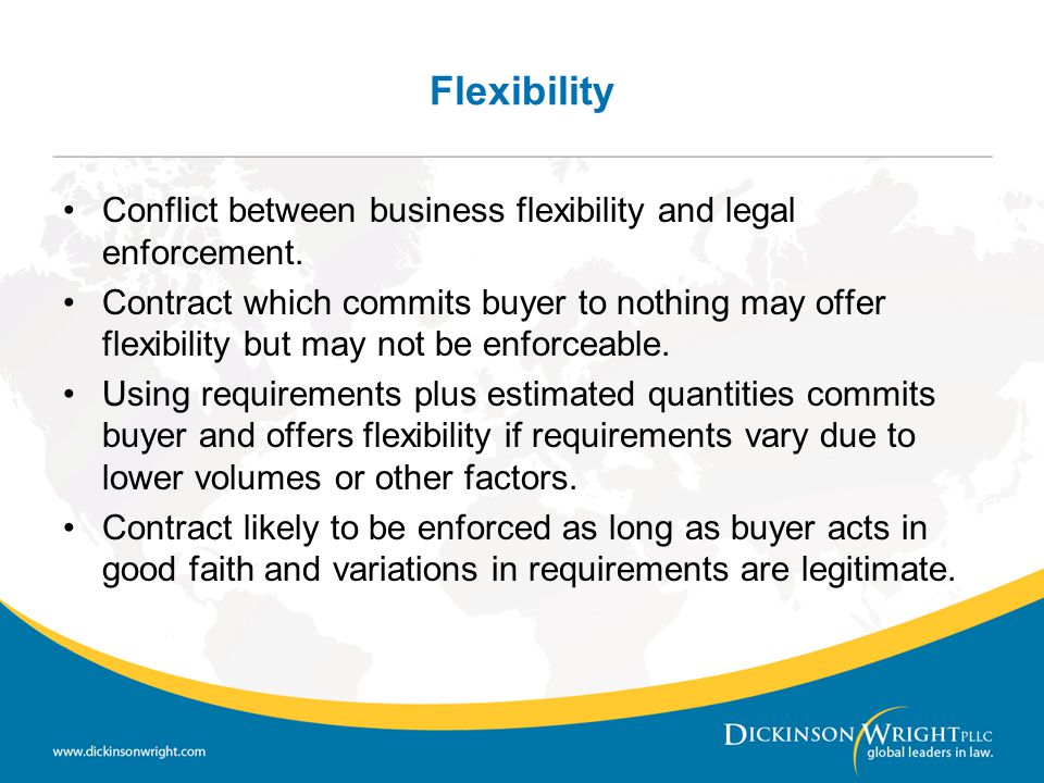 Flexibility Conflict between business flexibility and legal enforcement.