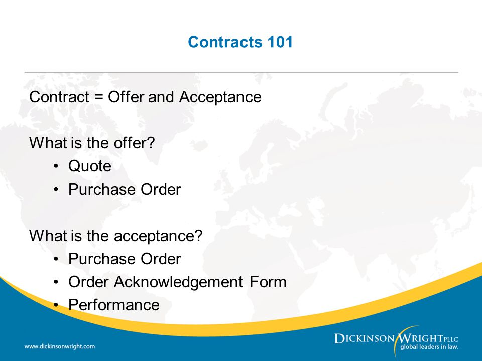 Contracts 101 Contract = Offer and Acceptance. What is the offer Quote. Purchase Order. What is the acceptance