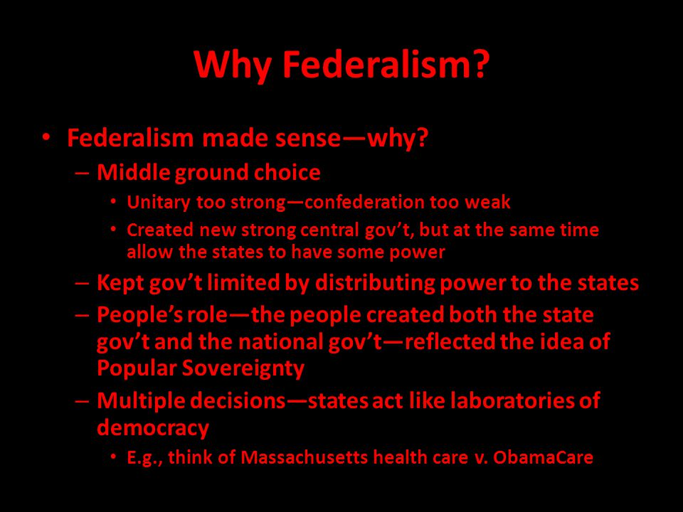 Why Federalism Federalism made sense—why Middle ground choice